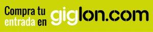 Compra tus entradas en GIGLON.COM